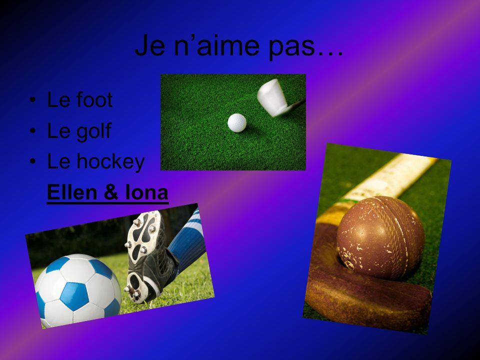 Je naime pas… Le foot Le golf Le hockey Ellen & Iona