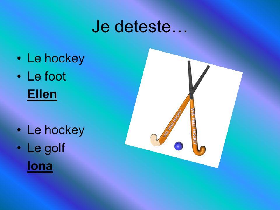 Je deteste… Le hockey Le foot Ellen Le hockey Le golf Iona