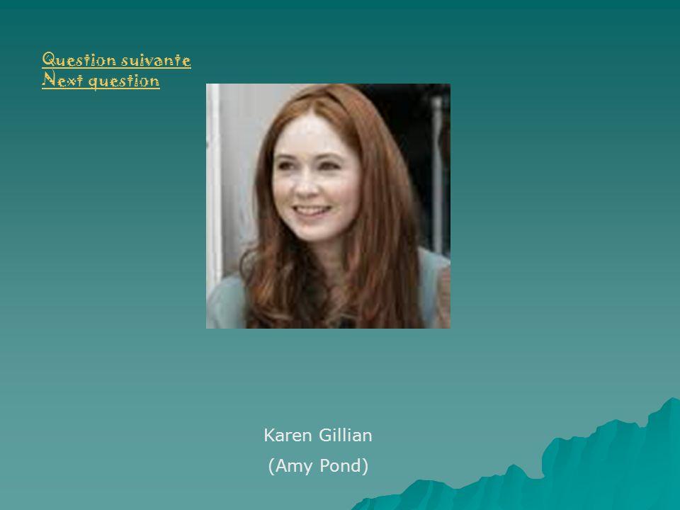 Karen Gillian (Amy Pond) Question suivante Next question