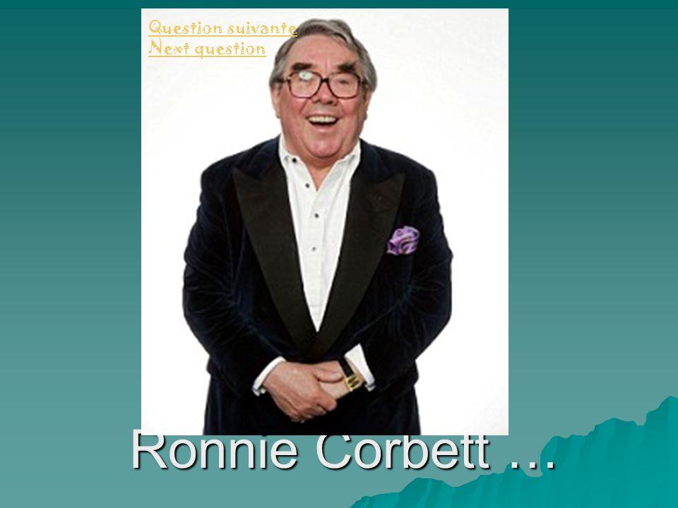 Ronnie Corbett … Question suivante Next question