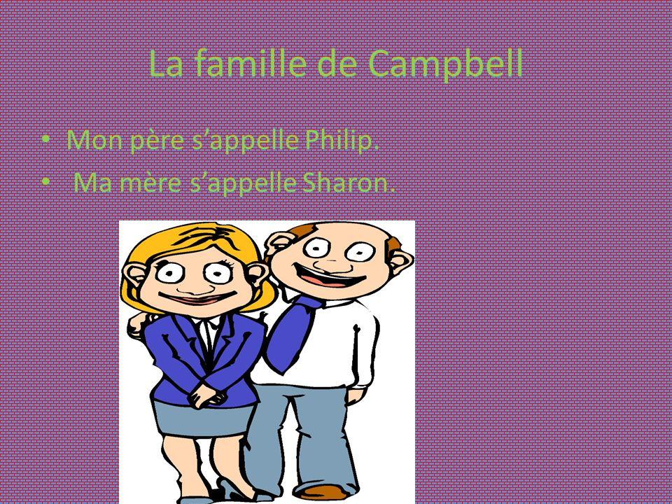 La famille de Campbell Mon père sappelle Philip. Ma mère sappelle Sharon.