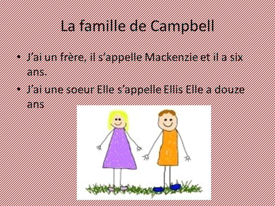 La famille de Campbell Jai un frère, il sappelle Mackenzie et il a six ans.