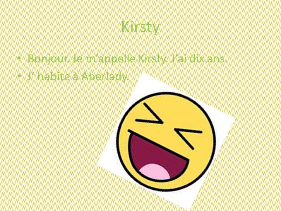 Kirsty Bonjour. Je mappelle Kirsty. Jai dix ans. J habite à Aberlady.