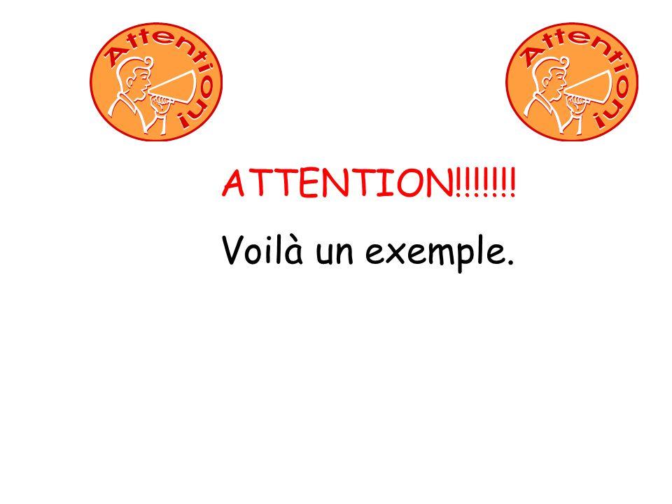ATTENTION!!!!!!! Voilà un exemple.