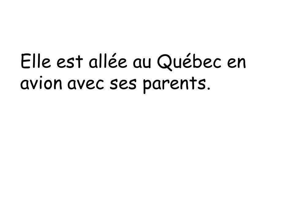 Elle est allée au Québec en avion avec ses parents.