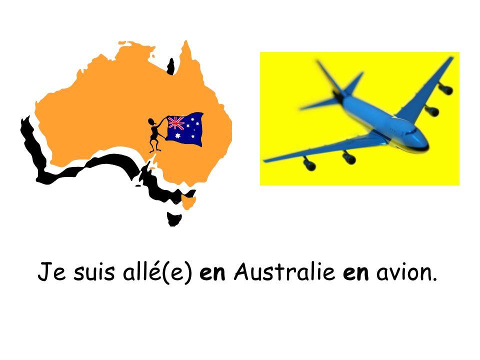 Je suis allé(e) en Australie en avion.