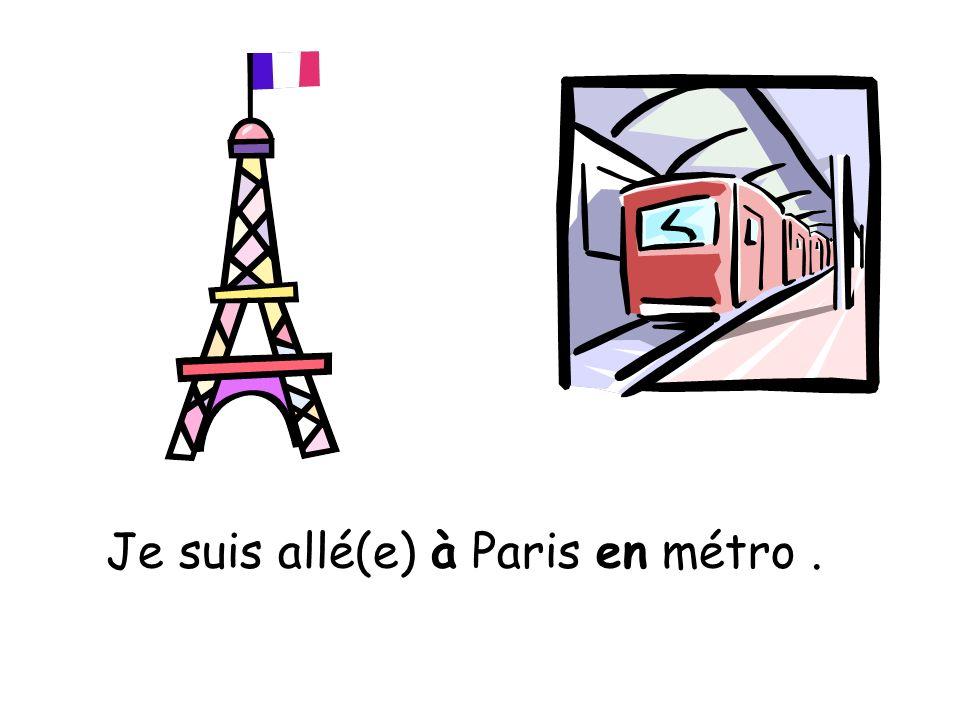 Je suis allé(e) à Paris en métro.