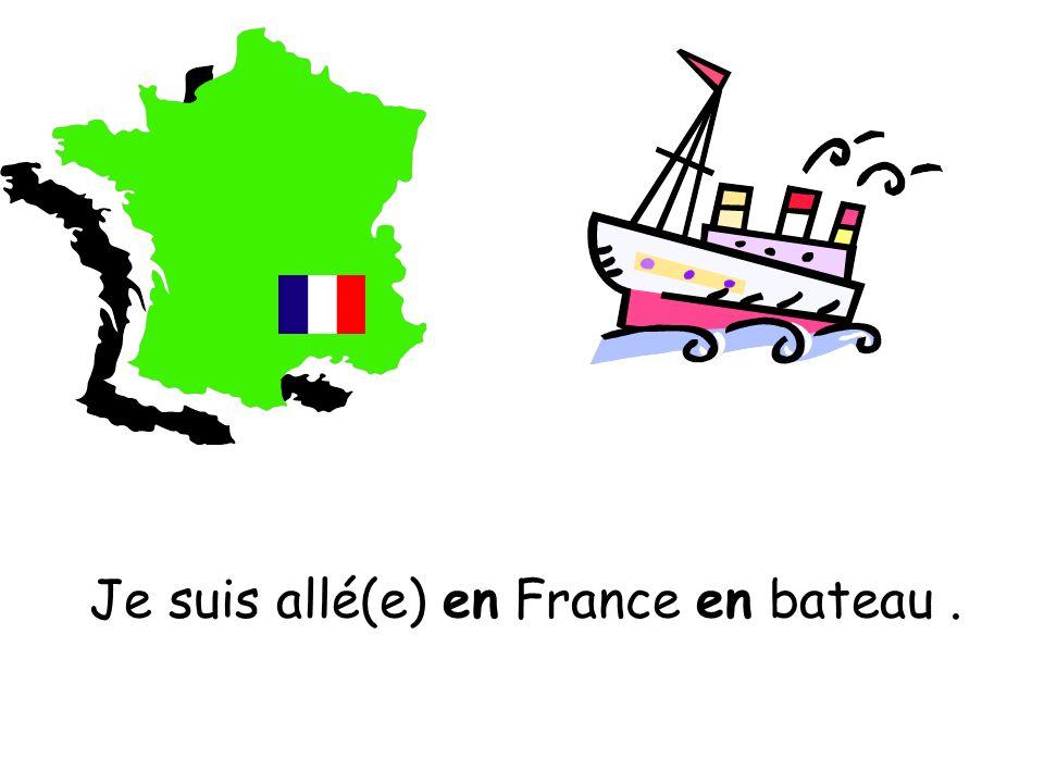 Je suis allé(e) en France en bateau.