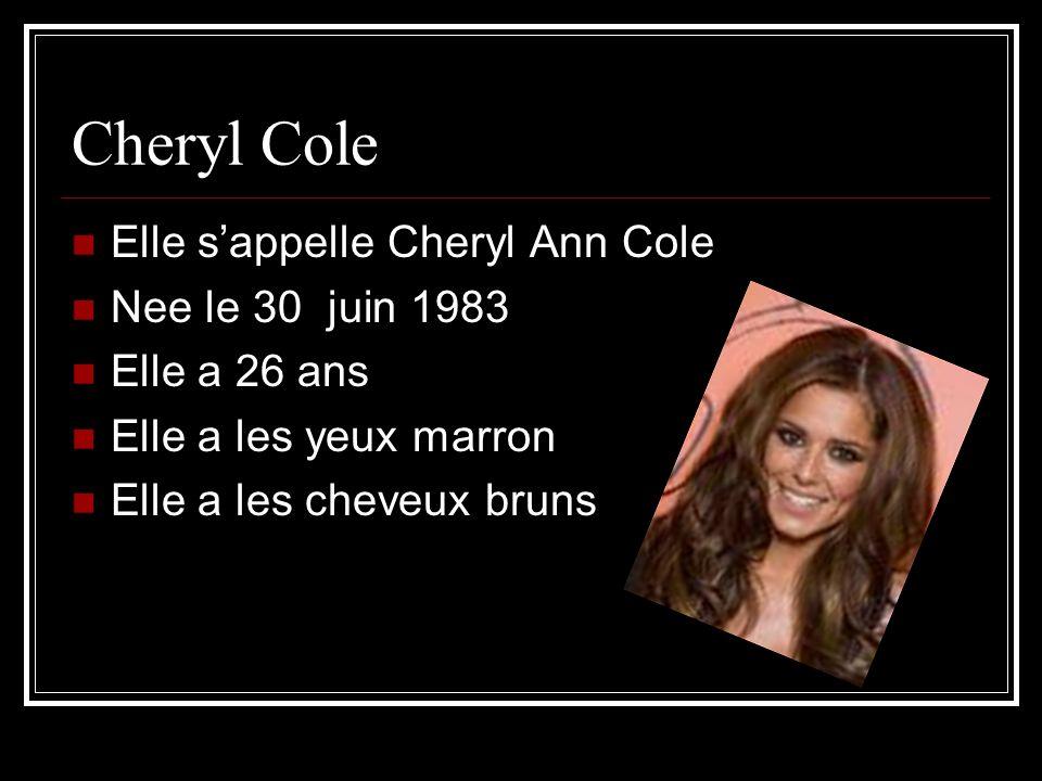 Cheryl Cole Elle sappelle Cheryl Ann Cole Nee le 30 juin 1983 Elle a 26 ans Elle a les yeux marron Elle a les cheveux bruns