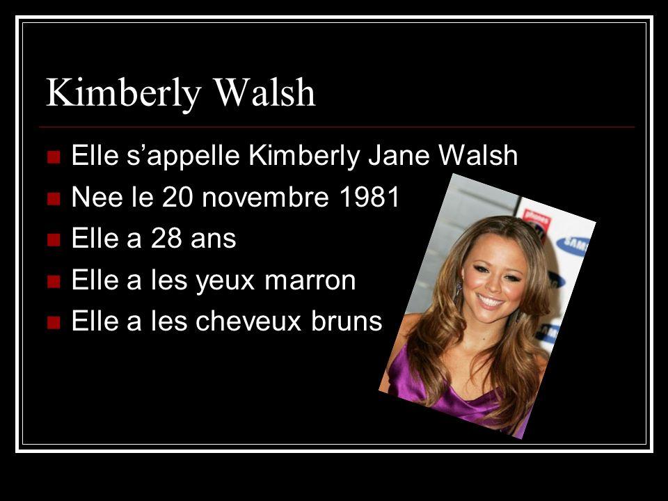 Kimberly Walsh Elle sappelle Kimberly Jane Walsh Nee le 20 novembre 1981 Elle a 28 ans Elle a les yeux marron Elle a les cheveux bruns