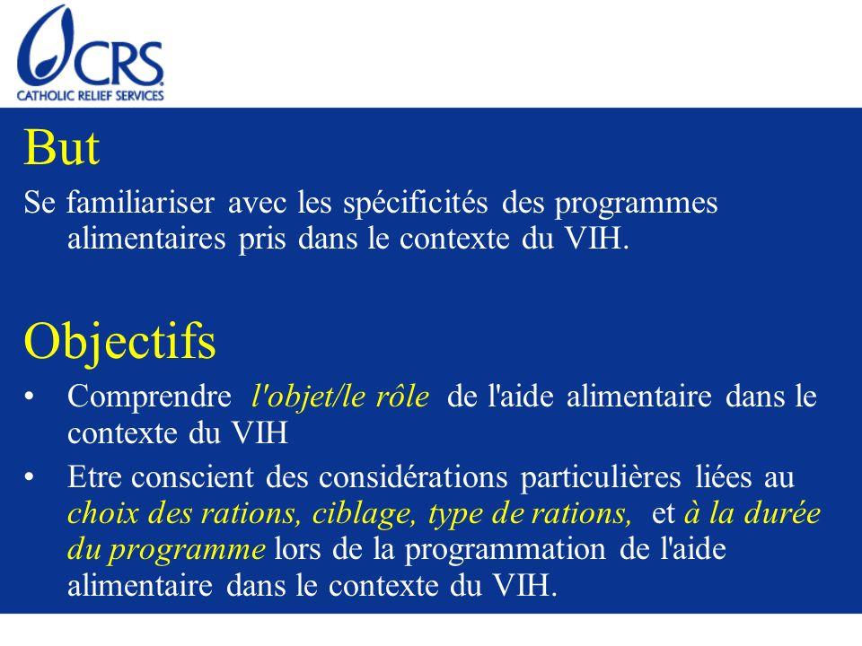 But Se familiariser avec les spécificités des programmes alimentaires pris dans le contexte du VIH. Objectifs Comprendre l'objet/le rôle de l'aide ali