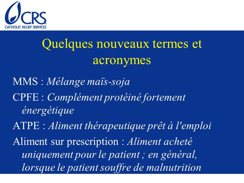Quelques nouveaux termes et acronymes MMS : Mélange maïs-soja CPFE : Complément protéiné fortement énergétique ATPE : Aliment thérapeutique prêt à l'e