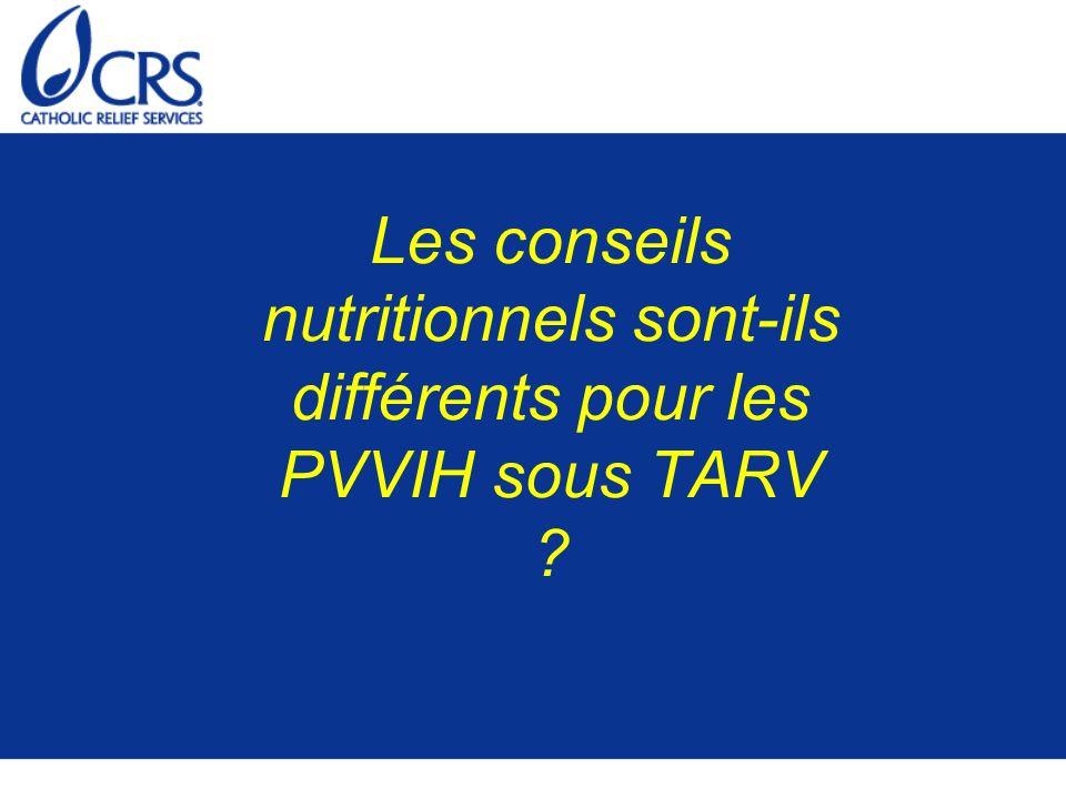 Les conseils nutritionnels sont-ils différents pour les PVVIH sous TARV ?