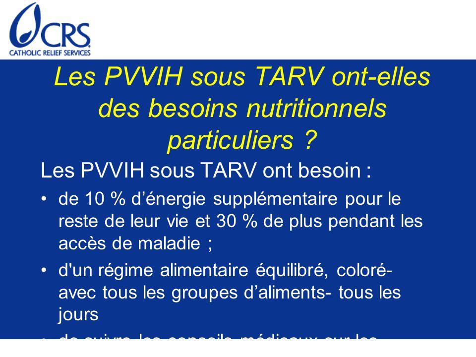 Les PVVIH sous TARV ont-elles des besoins nutritionnels particuliers ? Les PVVIH sous TARV ont besoin : de 10 % dénergie supplémentaire pour le reste