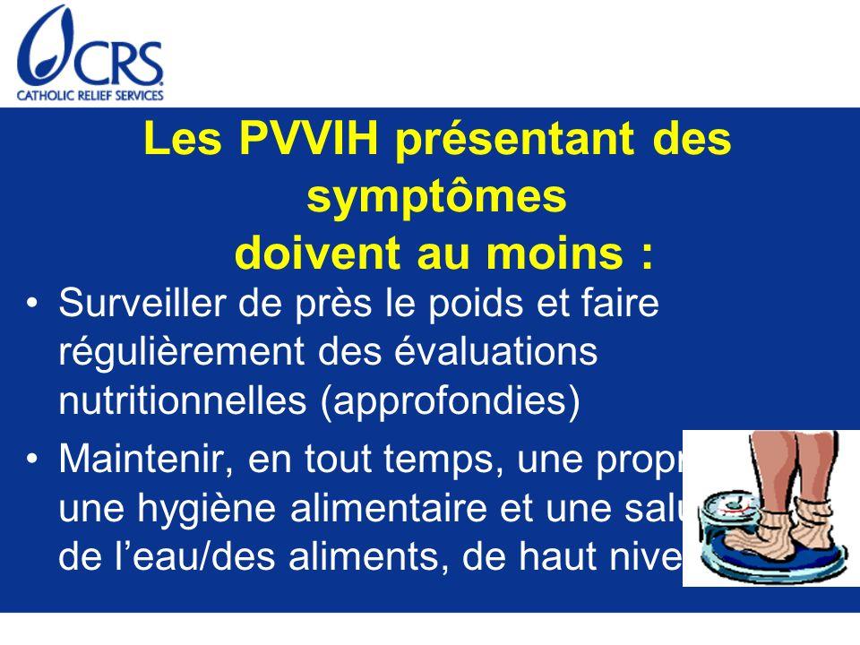Les PVVIH présentant des symptômes doivent au moins : Surveiller de près le poids et faire régulièrement des évaluations nutritionnelles (approfondies
