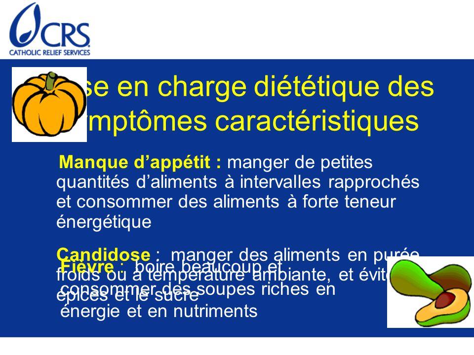 Prise en charge diététique des symptômes caractéristiques Manque dappétit : manger de petites quantités daliments à intervalles rapprochés et consomme