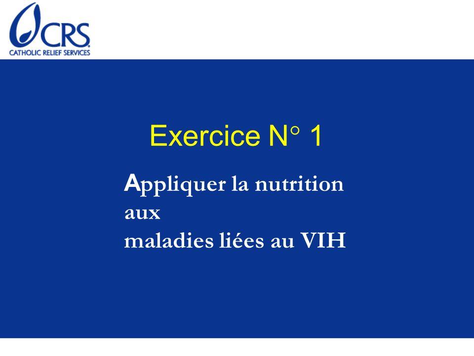 Exercice N° 1 A ppliquer la nutrition aux maladies liées au VIH