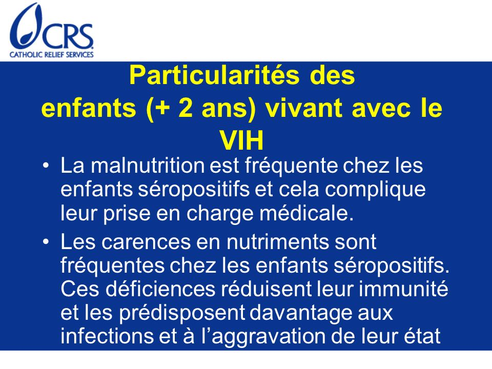 Particularités des enfants (+ 2 ans) vivant avec le VIH La malnutrition est fréquente chez les enfants séropositifs et cela complique leur prise en ch
