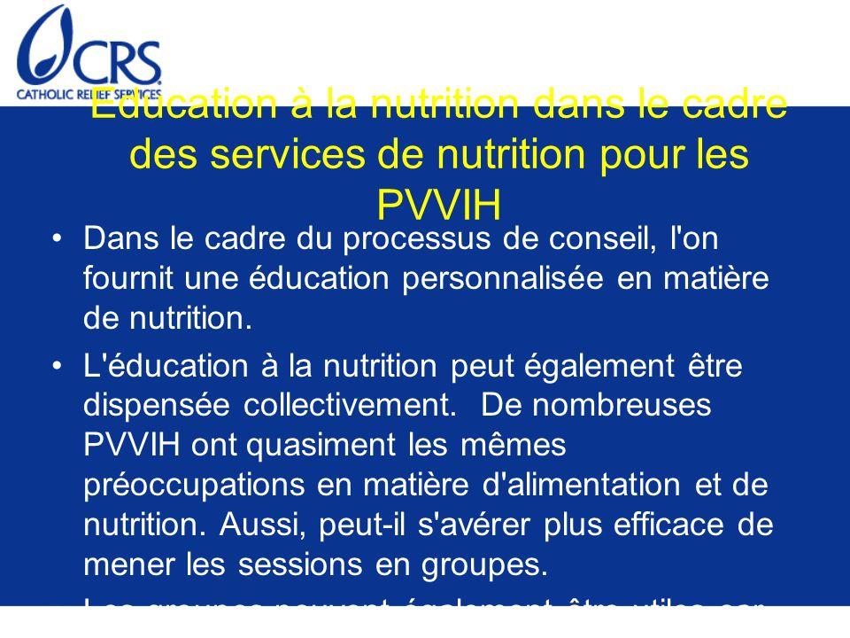 Education à la nutrition dans le cadre des services de nutrition pour les PVVIH Dans le cadre du processus de conseil, l'on fournit une éducation pers