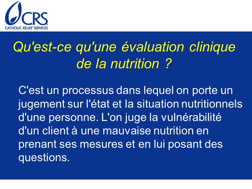Qu'est-ce qu'une évaluation clinique de la nutrition ? C'est un processus dans lequel on porte un jugement sur l'état et la situation nutritionnels d'