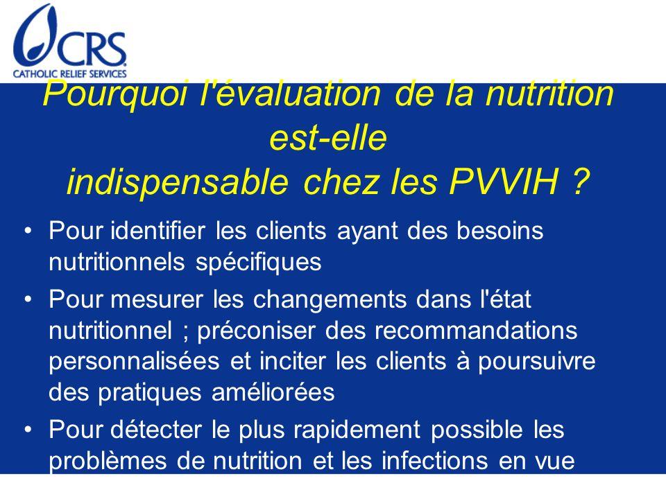 Suivi et Evaluation de la nutrition chez les PVVIH Il est essentiel de procéder au suivi du poids à chaque visite médicale pour toutes les PVVIH Les évaluations périodiques de la nutrition sont importantes à tous les stades de l infection à VIH