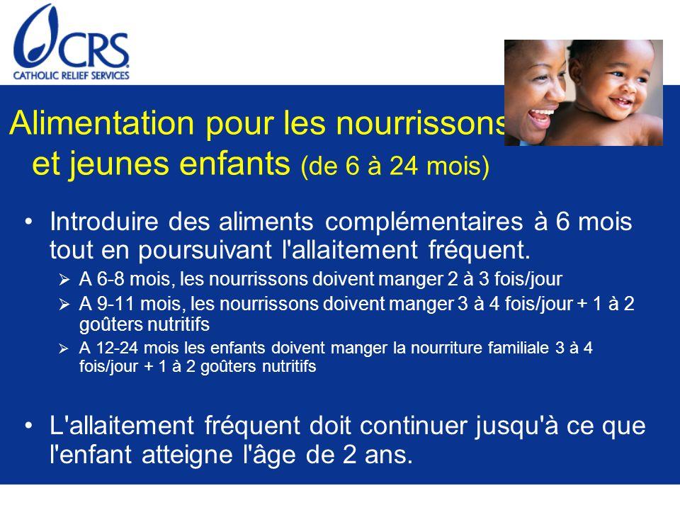 Alimentation pour les nourrissons et jeunes enfants (de 6 à 24 mois) Introduire des aliments complémentaires à 6 mois tout en poursuivant l'allaitemen