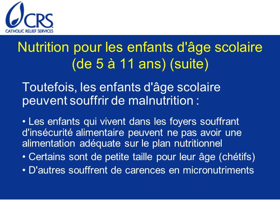 Nutrition pour les enfants d'âge scolaire (de 5 à 11 ans) (suite) Toutefois, les enfants d'âge scolaire peuvent souffrir de malnutrition : Les enfants