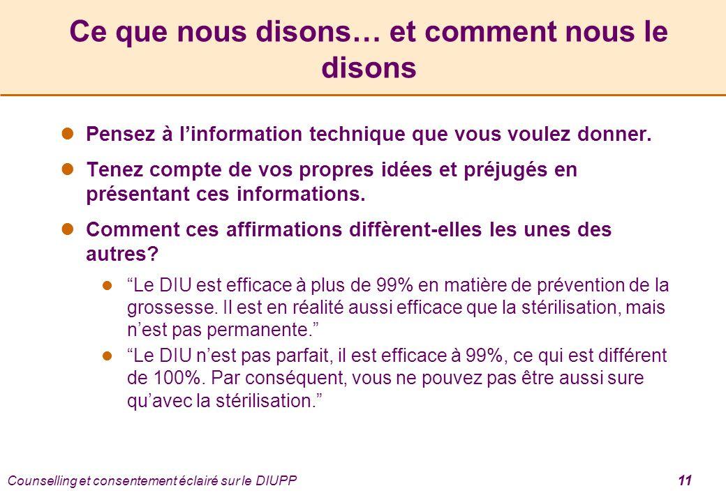 Counselling et consentement éclairé sur le DIUPP 11 Ce que nous disons… et comment nous le disons Pensez à linformation technique que vous voulez donner.