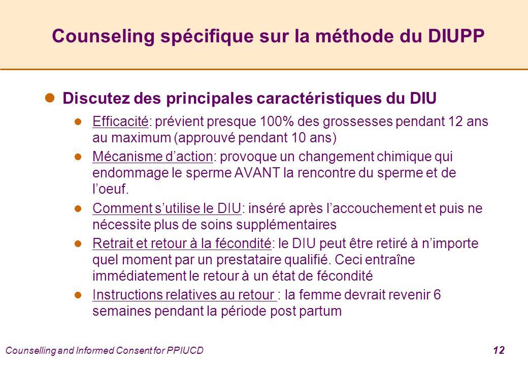 Counselling and Informed Consent for PPIUCD 12 Counseling spécifique sur la méthode du DIUPP Discutez des principales caractéristiques du DIU Efficaci