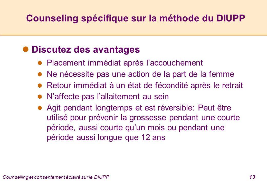 Counselling et consentement éclairé sur le DIUPP 13 Counseling spécifique sur la méthode du DIUPP Discutez des avantages Placement immédiat après lacc