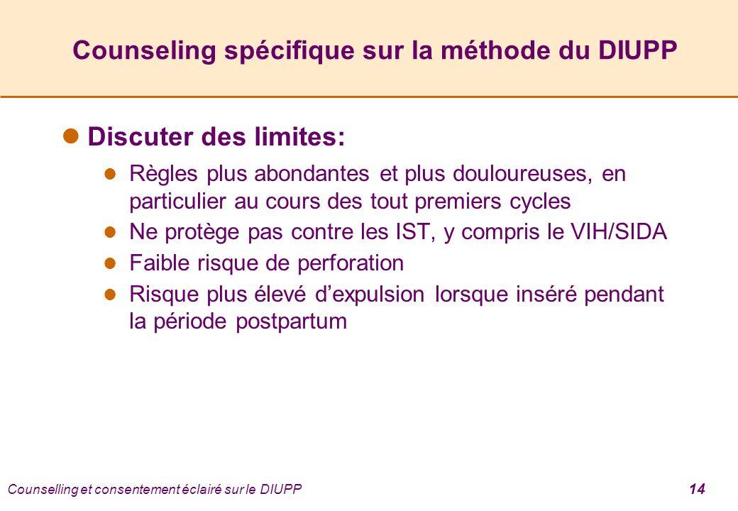 Counselling et consentement éclairé sur le DIUPP 14 Counseling spécifique sur la méthode du DIUPP Discuter des limites: Règles plus abondantes et plus