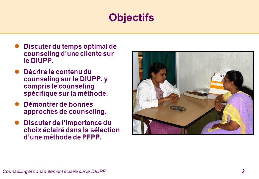 Objectifs Discuter du temps optimal de counseling dune cliente sur le DIUPP. Décrire le contenu du counseling sur le DIUPP, y compris le counseling sp