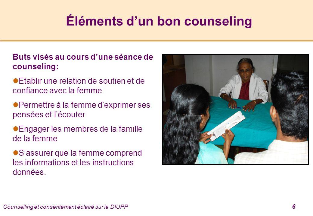 Éléments dun bon counseling Buts visés au cours dune séance de counseling: Etablir une relation de soutien et de confiance avec la femme Permettre à l