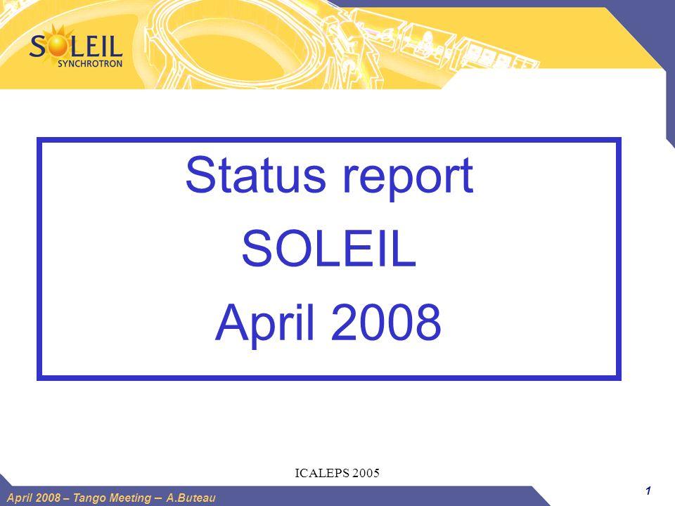 1 April 2008 – Tango Meeting – A.Buteau ICALEPS 2005 Status report SOLEIL April 2008