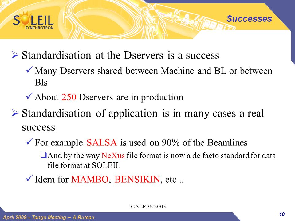 10 April 2008 – Tango Meeting – A.Buteau ICALEPS 2005 Successes Standardisation at the Dservers is a success Many Dservers shared between Machine and
