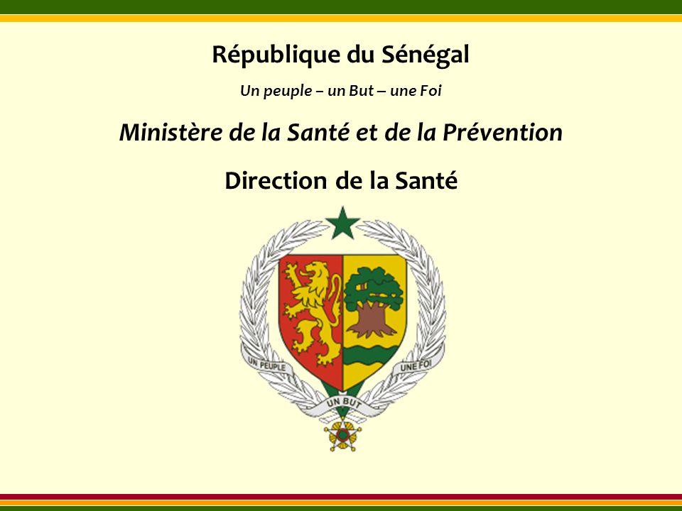 République du Sénégal Un peuple – un But – une Foi Ministère de la Santé et de la Prévention Direction de la Santé