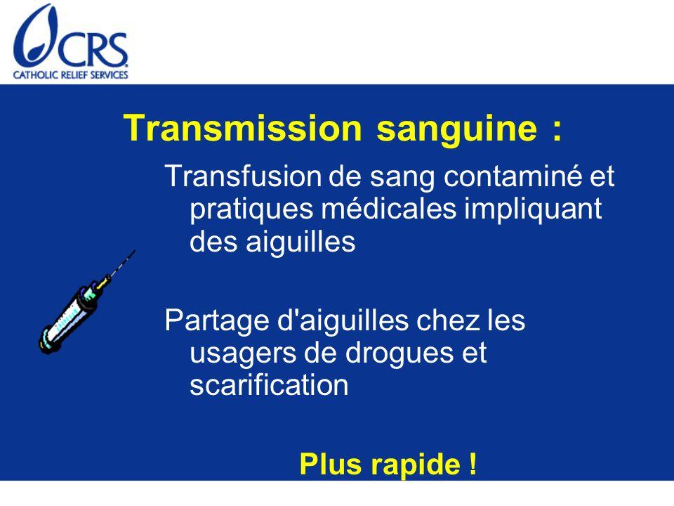Transmission sanguine : Transfusion de sang contaminé et pratiques médicales impliquant des aiguilles Partage d'aiguilles chez les usagers de drogues