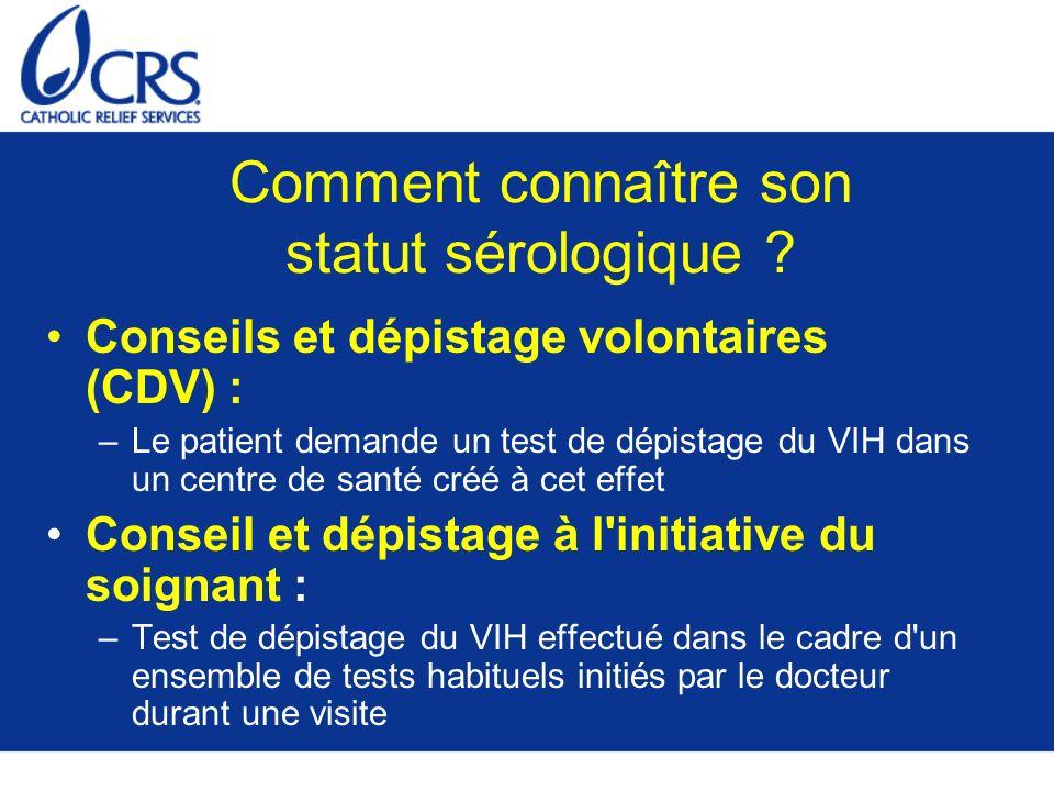 Comment connaître son statut sérologique ? Conseils et dépistage volontaires (CDV) : –Le patient demande un test de dépistage du VIH dans un centre de