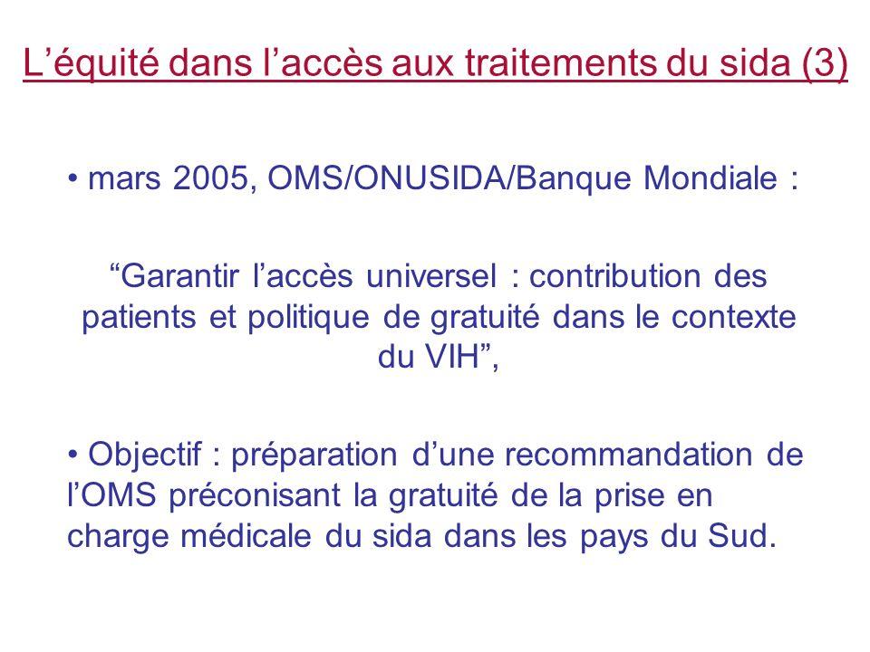 Léquité dans laccès aux traitements du sida (3) mars 2005, OMS/ONUSIDA/Banque Mondiale : Garantir laccès universel : contribution des patients et poli
