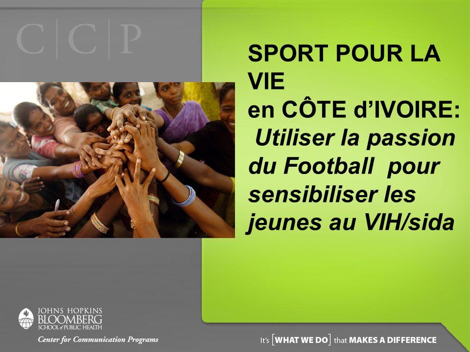 SPORT POUR LA VIE en CÔTE dIVOIRE: Utiliser la passion du Football pour sensibiliser les jeunes au VIH/sida