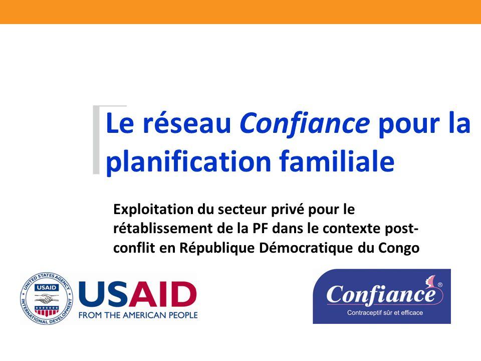 Le réseau Confiance pour la planification familiale Exploitation du secteur privé pour le rétablissement de la PF dans le contexte post- conflit en République Démocratique du Congo