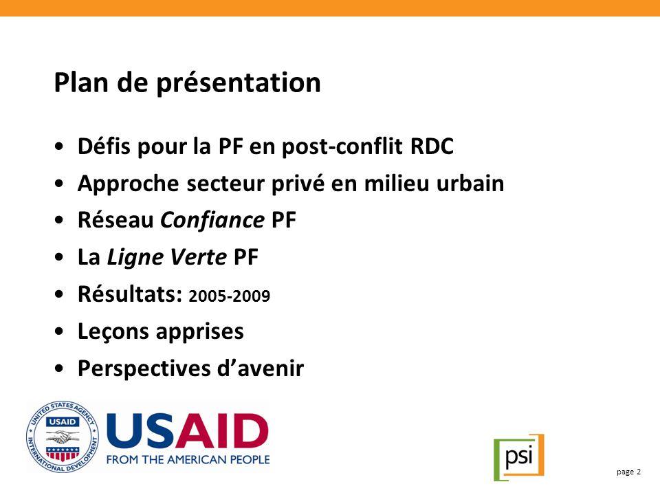 Défis pour la PF en post-conflit RDC Approche secteur privé en milieu urbain Réseau Confiance PF La Ligne Verte PF Résultats: 2005-2009 Leçons apprises Perspectives davenir page 2 Plan de présentation