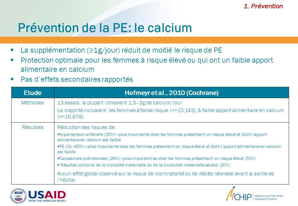 Prévention de la PE: le calcium EtudeHofmeyr et al., 2010 (Cochrane) Méthodes13 essais, la plupart utilisaient 1,5–2g de calcium/jour La majorité incl