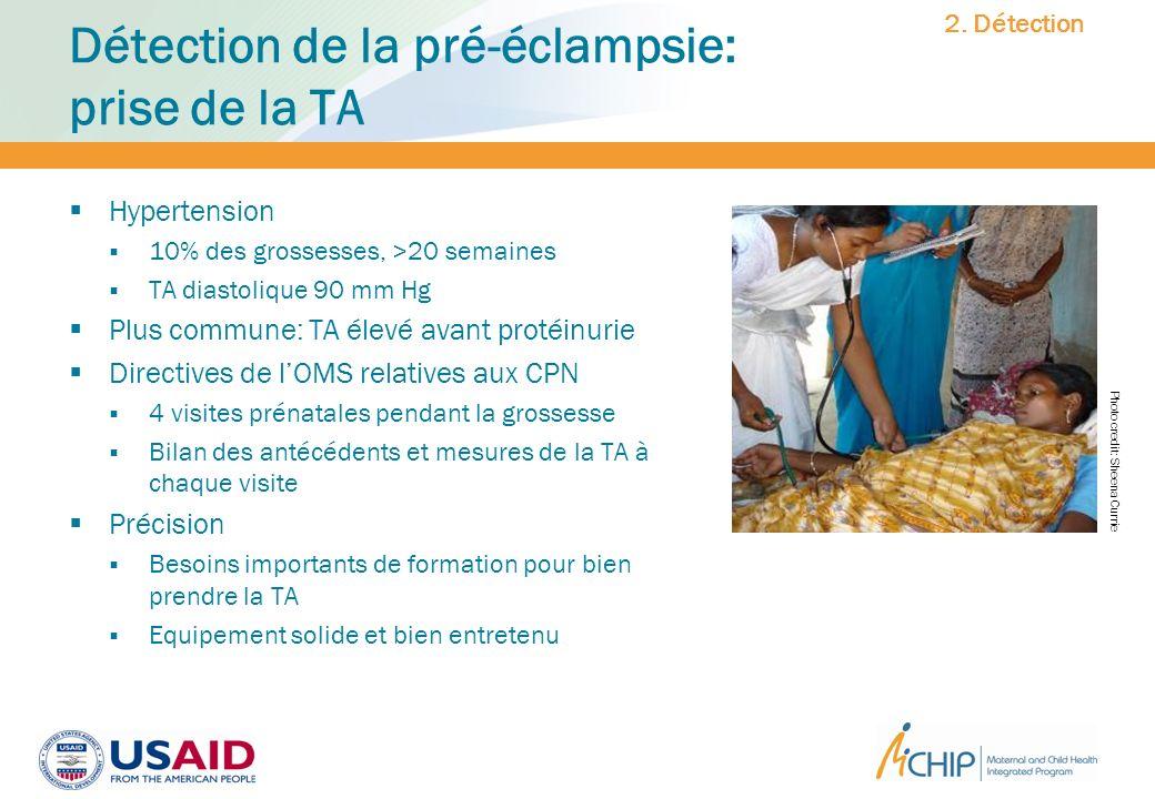 Détection de la pré-éclampsie: prise de la TA Hypertension 10% des grossesses, >20 semaines TA diastolique 90 mm Hg Plus commune: TA élevé avant proté