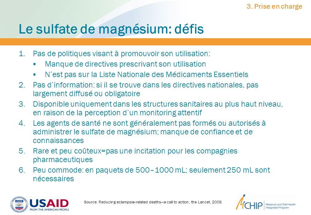 Le sulfate de magnésium: défis 1.Pas de politiques visant à promouvoir son utilisation: Manque de directives prescrivant son utilisation Nest pas sur