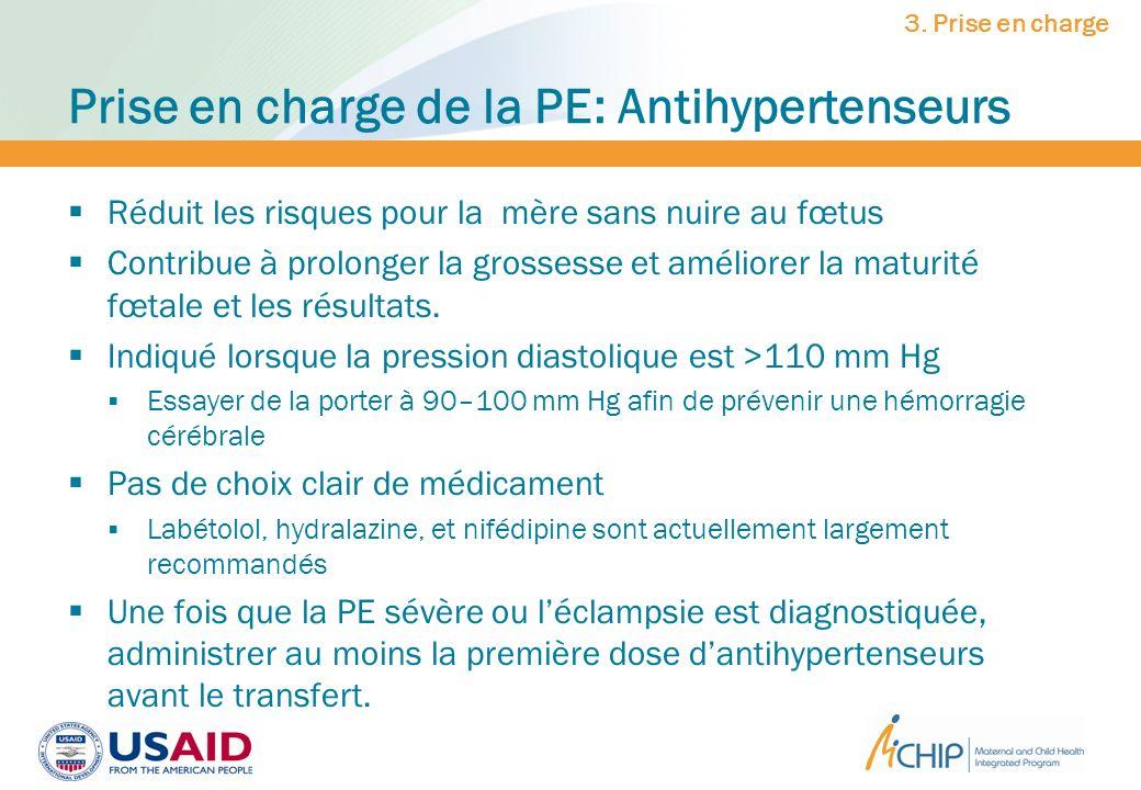 Prise en charge de la PE: Antihypertenseurs Réduit les risques pour la mère sans nuire au fœtus Contribue à prolonger la grossesse et améliorer la mat