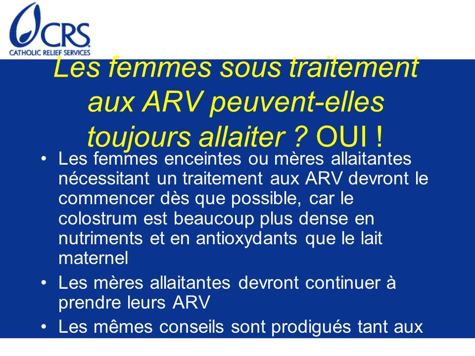 Les femmes sous traitement aux ARV peuvent-elles toujours allaiter ? OUI ! Les femmes enceintes ou mères allaitantes nécessitant un traitement aux ARV