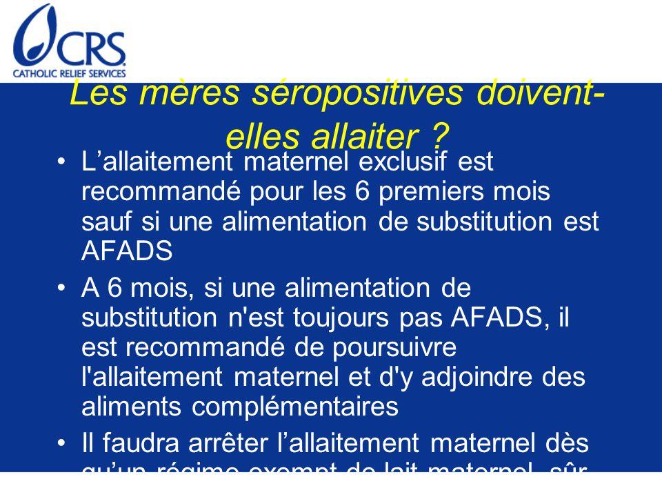Les mères séropositives doivent- elles allaiter ? Lallaitement maternel exclusif est recommandé pour les 6 premiers mois sauf si une alimentation de s