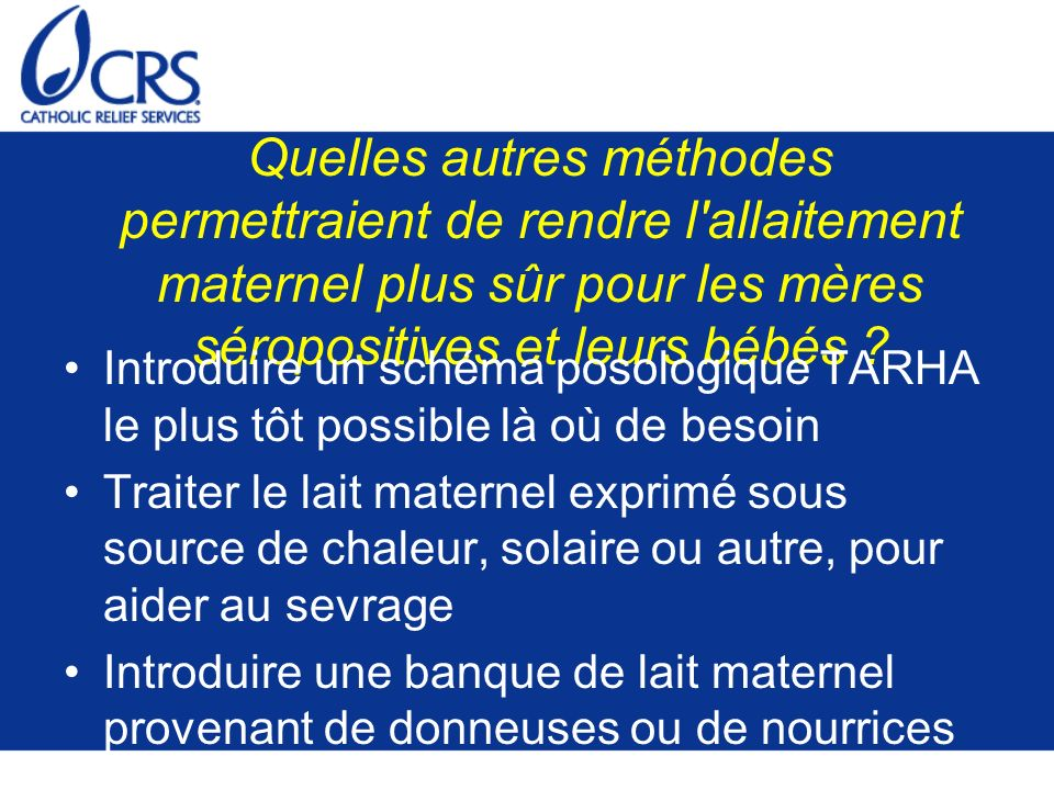 Quelles autres méthodes permettraient de rendre l allaitement maternel plus sûr pour les mères séropositives et leurs bébés .