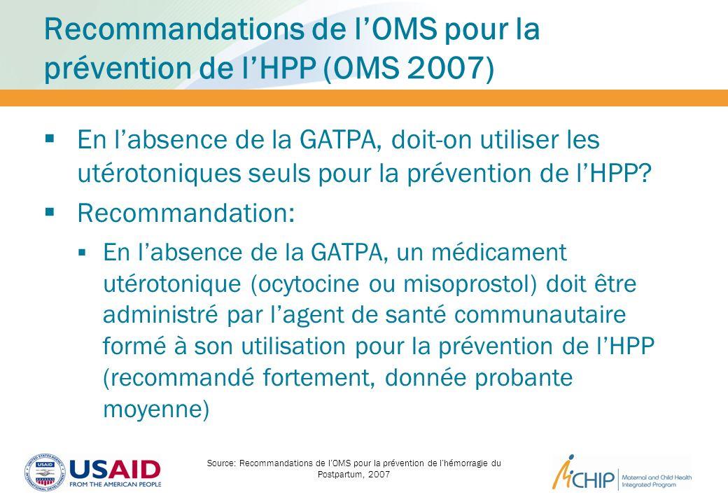 Recommandations de lOMS pour la prévention de lHPP (OMS 2007) En labsence de la GATPA, doit-on utiliser les utérotoniques seuls pour la prévention de